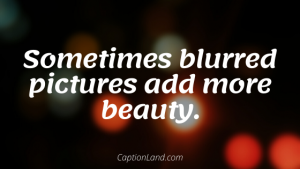 50+ Blurry Picture Captions and Quotes for Instagram